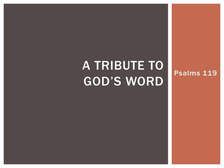 Psalms 119 A TRIBUTE TO GOD'S WORD.  How strong should be my desire for God's word?  What should be my attitude toward God's word?  In what manner,