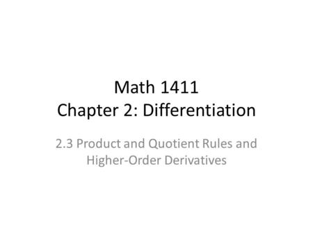Math 1411 Chapter 2: Differentiation 2.3 Product and Quotient Rules and Higher-Order Derivatives.