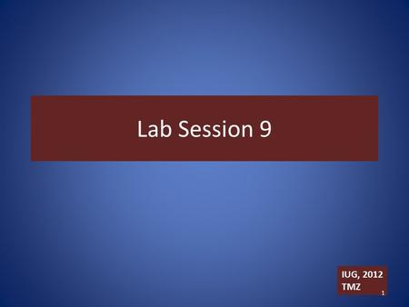 Lab Session 9 IUG, 2012 TMZ 1. SDS-PAGE Part I 2.