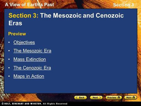 A View of Earth's Past Section 3 Section 3: The Mesozoic and Cenozoic Eras Preview Objectives The Mesozoic Era Mass Extinction The Cenozoic Era Maps in.