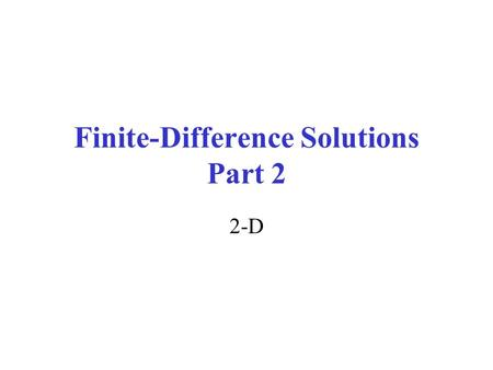 Finite-Difference Solutions Part 2 2-D. Nodal Network Assumptions: 2 dimensional temperature distribution Constant thermal conductivity Steady State No.
