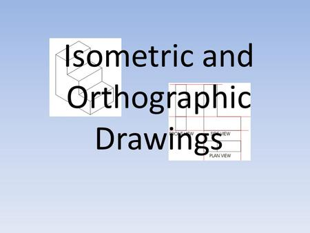 Isometric and Orthographic Drawings. Isometric Drawings Using Isometric drawings is one of the simplest ways to give a 3-D representation while using.