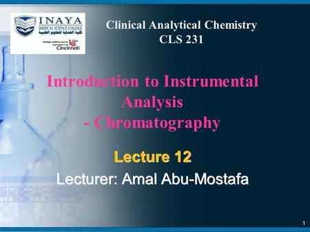 Introduction to Instrumental Analysis - Chromatography Lecture 12 Lecturer: Amal Abu-Mostafa Lecture 12 Lecturer: Amal Abu-Mostafa 1 Clinical Analytical.