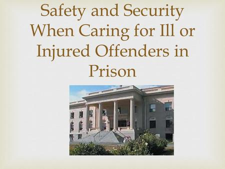 Safety and Security When Caring for Ill or Injured Offenders in Prison.