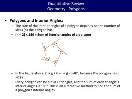 Quantitative Review Geometry - Polygons Polygons and Interior Angles: –The sum <strong>of</strong> the interior angles <strong>of</strong> a polygon depends on the number <strong>of</strong> sides (n) the.