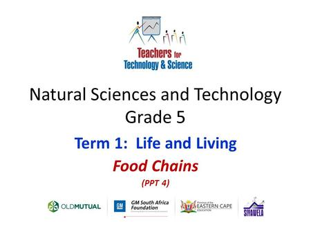 Natural Sciences and Technology Grade 5 Term 1: Life and Living Food Chains (PPT 4)