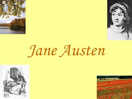 Jane Austen. Biography 1775, Steventon (Hampshire) Close relationship with her sister Broader education 23 years old: Northanger Abbey, Sense and Sensibility.
