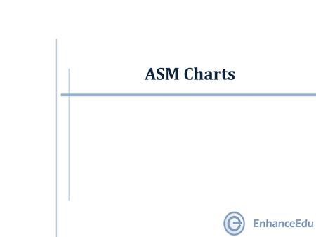 ASM Charts. Outline  ASM Charts Components of ASM Charts ASM Charts: An Example  Register Operations  Timing in ASM Charts  ASM Charts => Digital.