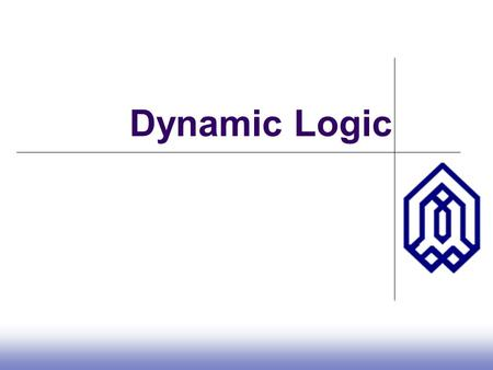 Introduction Dynamic Logic. Dynamic CMOS In static circuits at every point in time (except when switching) the output is connected to either GND or V.