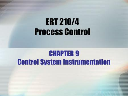 ERT 210/4 Process Control CHAPTER 9 Control System Instrumentation.