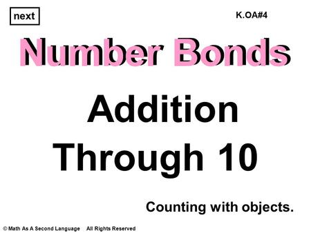 Number Bonds Through 10 Addition next Number Bonds © Math As A Second Language All Rights Reserved Counting with objects. K.OA#4.