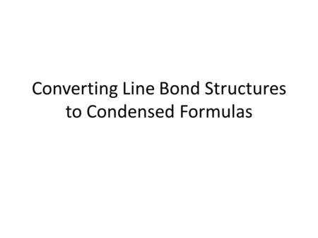 Converting Line Bond Structures to Condensed Formulas.