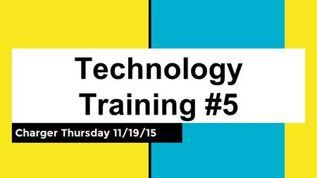 Technology Training #5 Charger Thursday 11/19/15.