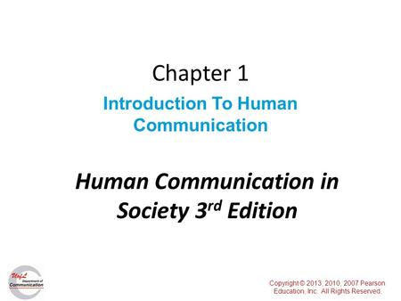 Chapter 1 Introduction To Human Communication Copyright © 2013, 2010, 2007 Pearson Education, Inc. All Rights Reserved. Human Communication in Society.