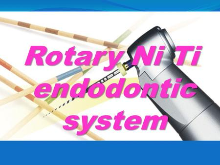 Rotary Ni Ti endodontic system. COMPARATIVE STUDY OF METALS COMPARATIVE STUDY OF METALS Nickel titanium Stainless steel Excellent flexibility Less flexible.
