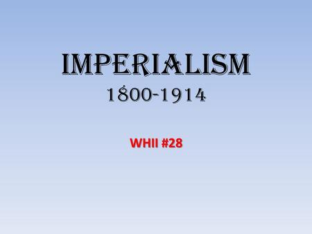 Imperialism 1800-1914 WHII #28. Imperialism Imperialism Imperialism - The domination by one country of the political, economic, or cultural life of another.