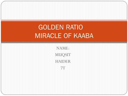 NAME: MUQSIT HAIDER 7T GOLDEN RATIO MIRACLE OF KAABA.