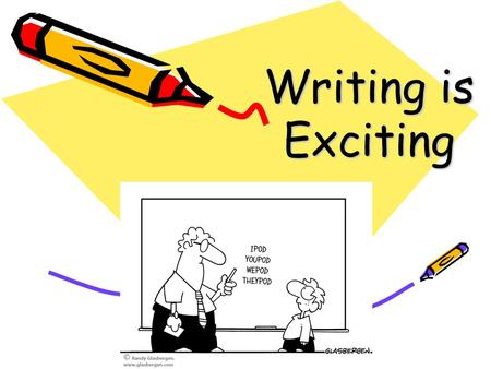 Writing is Exciting. What is writing? It is a way of: Recording events in our lives. Prompting us. Informing others Recording our creative thoughts and.