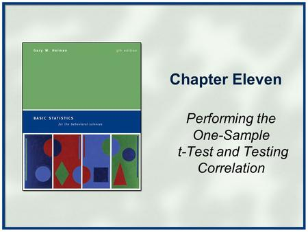 Chapter Eleven Performing the One-Sample t-Test and Testing Correlation.