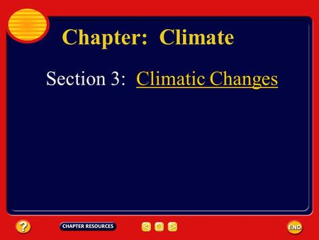 Chapter: Climate Section 3: Climatic ChangesClimatic Changes.