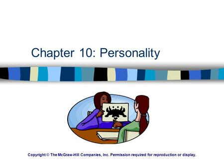 Chapter 10: Personality Copyright © The McGraw-Hill Companies, Inc. Permission required for reproduction or display.