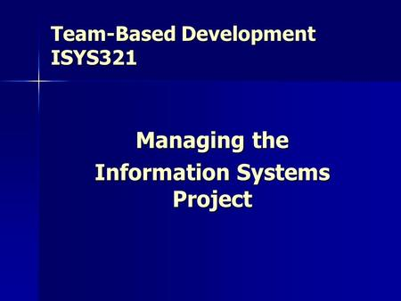 Team-Based Development ISYS321 Managing the Information Systems Project.
