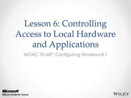 Lesson 6: Controlling Access to Local Hardware and Applications
