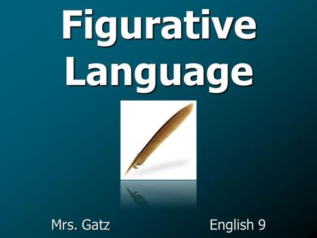 Figurative Language Mrs. GatzEnglish 9. Figurative language is a great way to make your writing more descriptive.