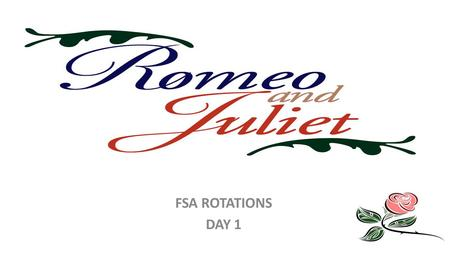ROMEO & JULIET FSA ROTATIONS DAY 1. PROTOCOL As we read excerpts from Romeo and Juliet, we will use a 30-30-30 instructional routine. – 30 min. – Unit.
