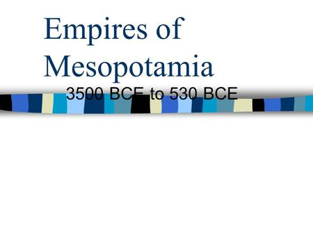 Empires of Mesopotamia 3500 BCE to 530 BCE. Geography The land between two rivers (Tigris and Euphrates Modern day Iraq South was a flat flood plain with.