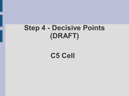 C5 Cell Step 4 - Decisive Points (DRAFT). DP 1 : Hostility Between Kuhistan and Sonora has Ceased Ending Conditions Key Components Critical to successful.