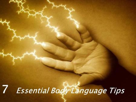 7 Essential Body Language Tips. The secrets of our body language have been around forever yet people constantly fail to recognize the importance of using.