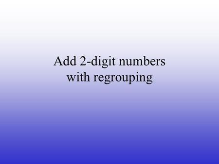 Add 2-digit numbers with regrouping. Add 2-digit numbers with regrouping 1- 4 3 1 60 1 81 1 91 1 93 1 01.