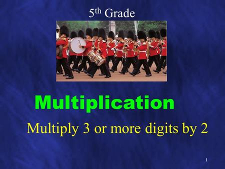 1 5 th Grade Multiply 3 or more digits by 2 Multiplication.
