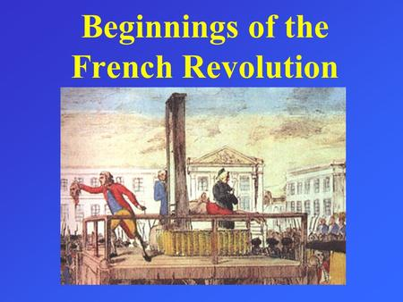 Beginnings of the French Revolution. Causes Indirect: –Enlightenment Ideas of Locke, Montesquieu, and Rousseau –American Revolution – Declaration of Independence.