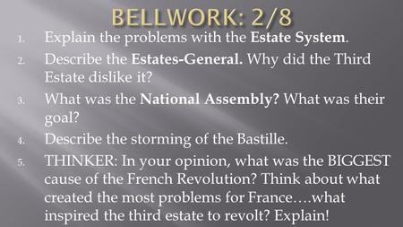 1. Explain the problems with the Estate System. 2. Describe the Estates-General. Why did the Third Estate dislike it? 3. What was the National Assembly?