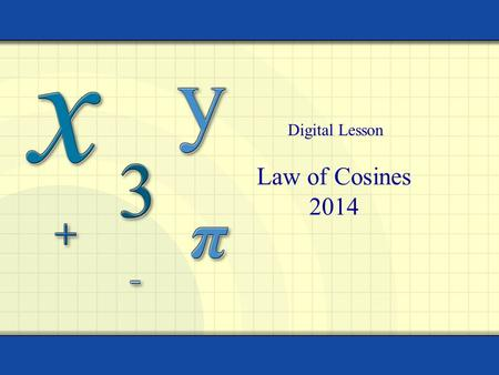 Law of Cosines 2014 Digital Lesson. Copyright © by Houghton Mifflin Company, Inc. All rights reserved. 2 An oblique triangle is a triangle that has no.