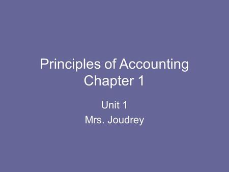 Principles of Accounting Chapter 1 Unit 1 Mrs. Joudrey.