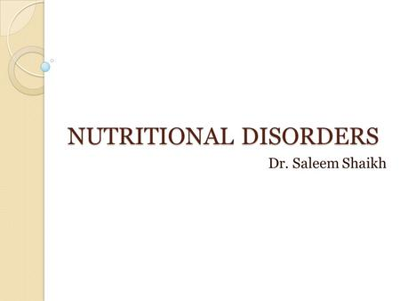 NUTRITIONAL DISORDERS Dr. Saleem Shaikh. Introduction Nutritional imbalance or disorders in a society generally depends on the socioeconomic conditions.