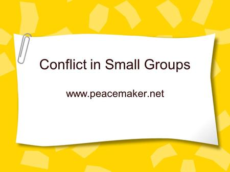 Conflict in Small Groups www.peacemaker.net. What is conflict? A hazard? An obstacle? An opportunity Definition: A difference in opinion or purpose that.