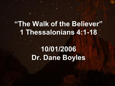 """The Walk of the Believer"" 1 Thessalonians 4:1-18 10/01/2006 Dr. Dane Boyles."