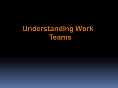 Understanding Work Teams. Team Versus Group: What's the Difference? Work Group A group that interacts primarily to share information and to make decisions.