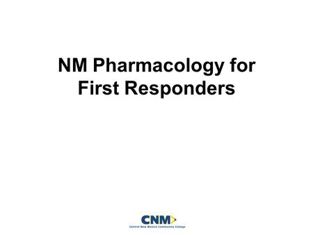 NM Pharmacology for First Responders. Lesson Goal Introduce drug names, forms, and indications for use, as well as how to assist patients with taking.
