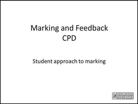 Marking and Feedback CPD Student approach to marking.