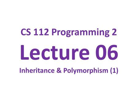 CS 112 Programming 2 Lecture 06 Inheritance & Polymorphism (1)