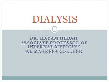 DR. HAYAM HEBAH ASSOCIATE PROFESSOR OF INTERNAL MEDICINE AL MAAREFA COLLEGE DIALYSIS.