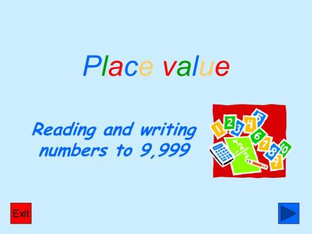 Place value Reading and writing numbers to 9,999 Exit.