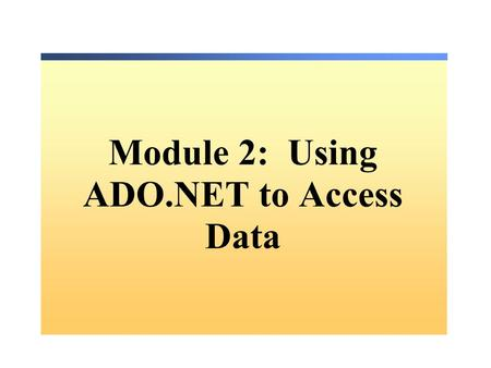 Module 2: Using ADO.NET to Access Data. Overview ADO.NET Architecture Creating an Application That Uses ADO.NET to Access Data Changing Database Records.