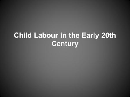 Child Labour in the Early 20th Century. Children were drawn into the labour force throughout most of American history. However, it was not up until the.