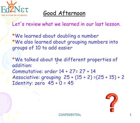 CONFIDENTIAL 1 Let's review what we learned in our last lesson. *We learned about doubling a number *We also learned about grouping numbers into groups.